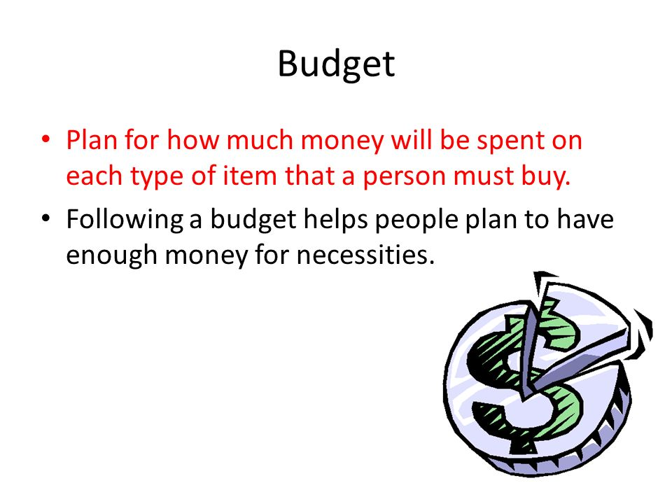 Budget Plan for how much money will be spent on each type of item that a person must buy.