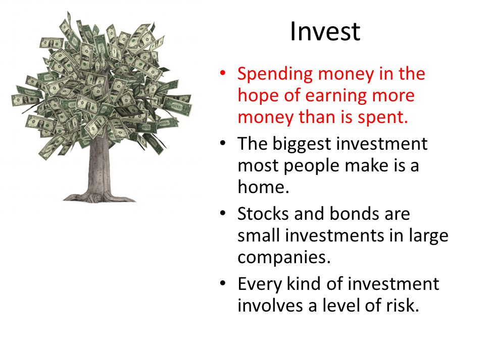 Invest Spending money in the hope of earning more money than is spent.