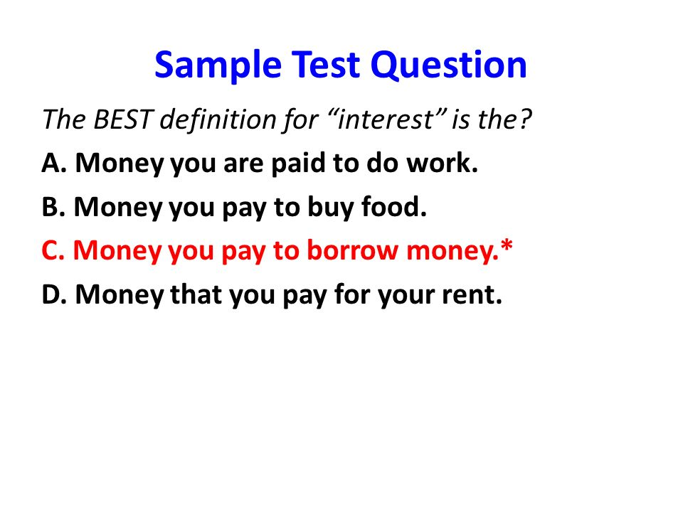 Sample Test Question The BEST definition for interest is the