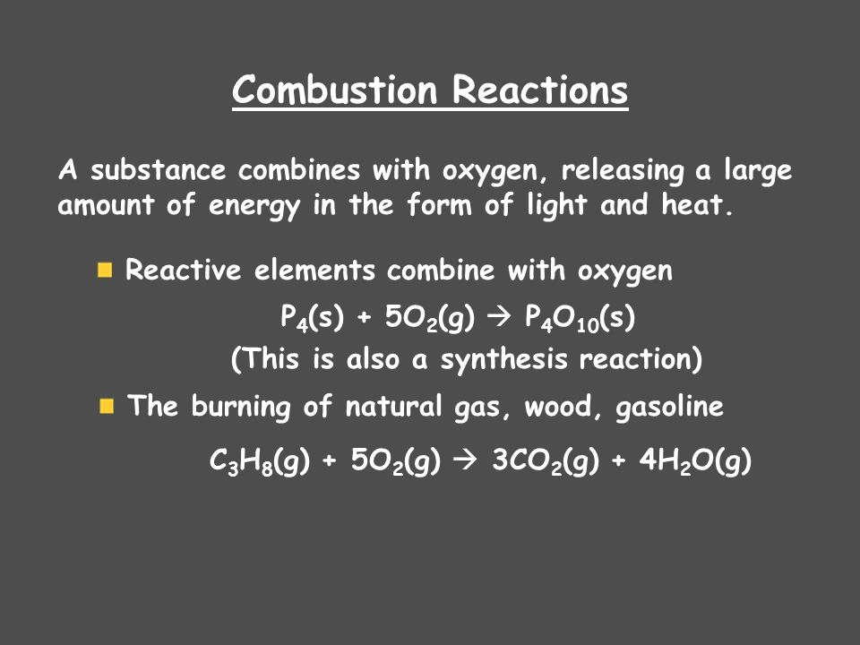 Combustion Reactions A substance combines with oxygen, releasing a large. amount of energy in the form of light and heat.