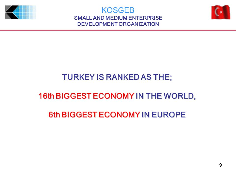 TURKEY IS RANKED AS THE; 16th BIGGEST ECONOMY IN THE WORLD,