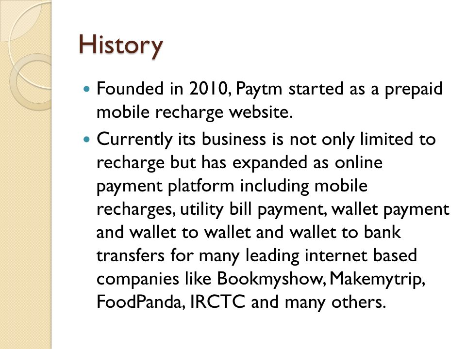 History Founded in 2010, Paytm started as a prepaid mobile recharge website.