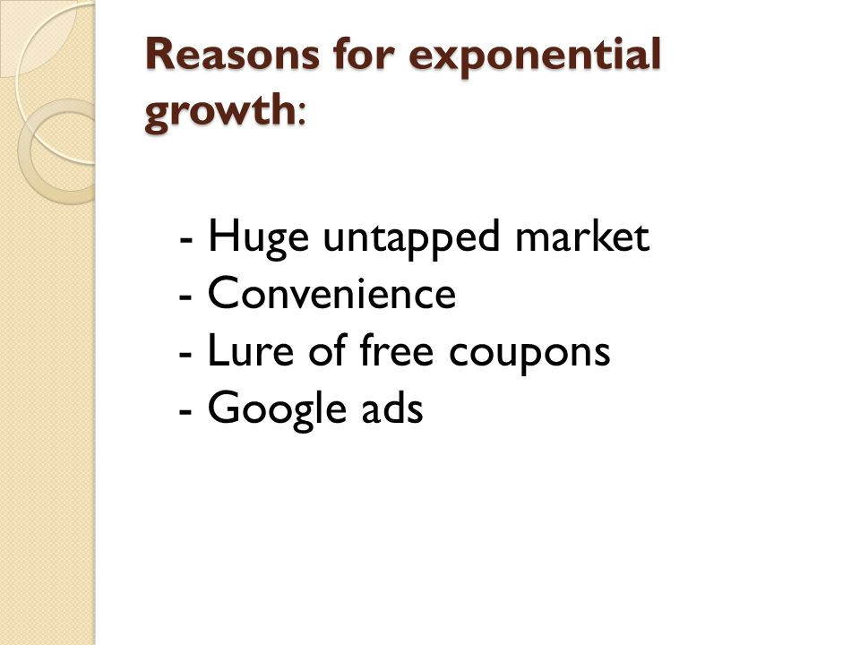 Reasons for exponential growth: