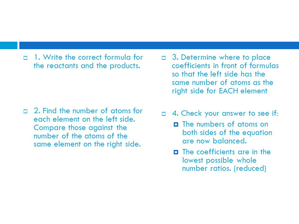 1. Write the correct formula for the reactants and the products.