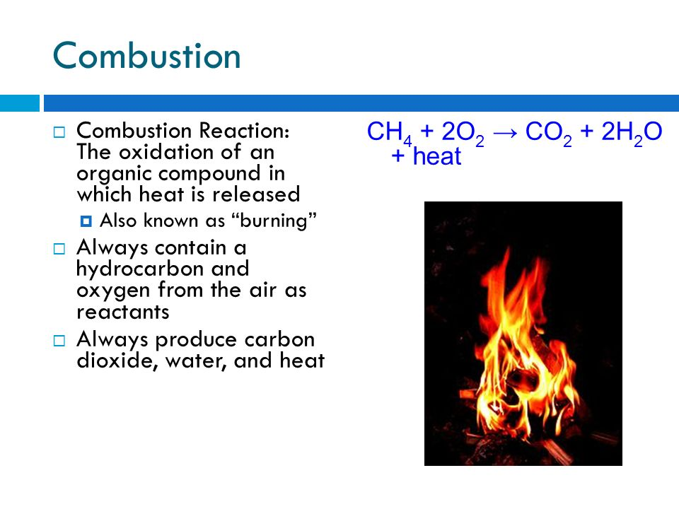 Combustion Combustion Reaction: The oxidation of an organic compound in which heat is released.