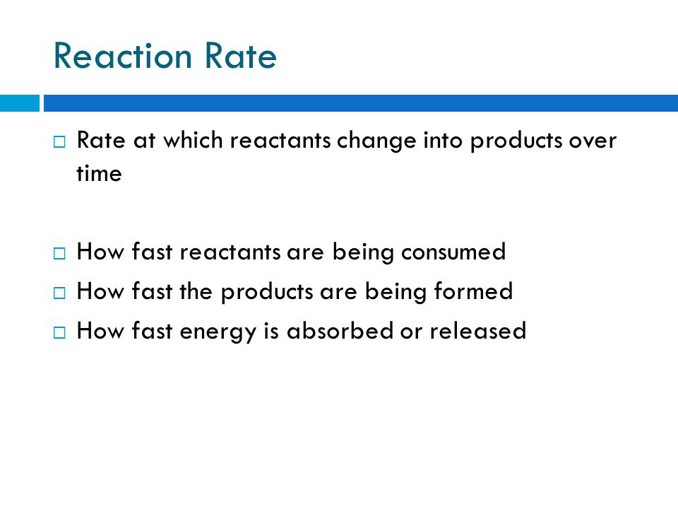 Reaction Rate Rate at which reactants change into products over time