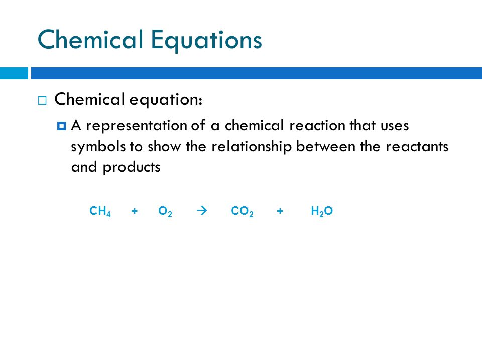 Chemical Equations Chemical equation: