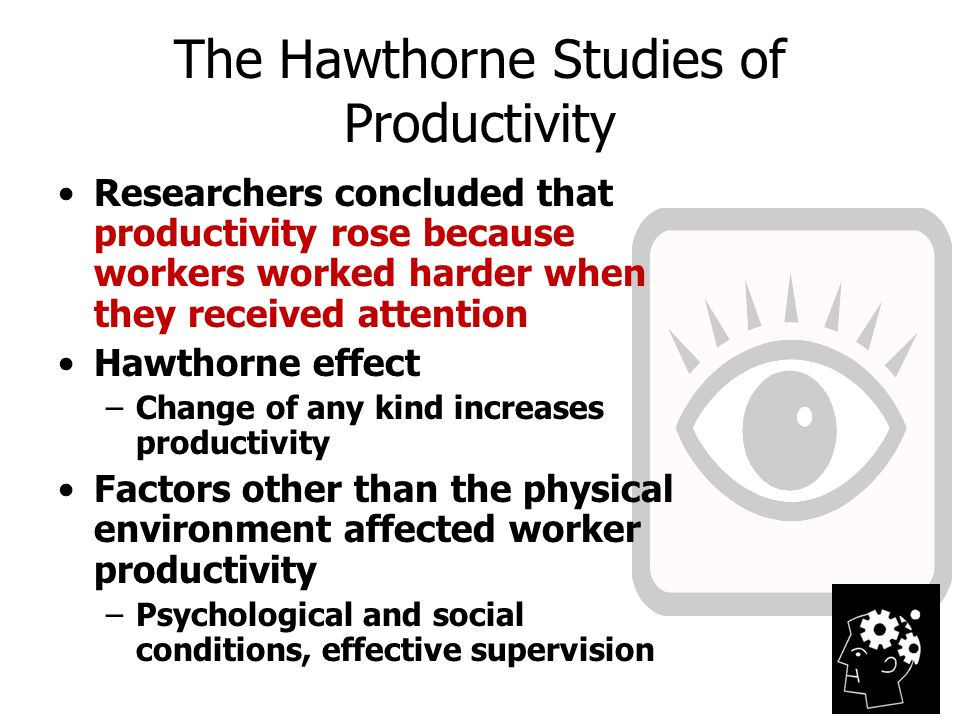 hawthorne studies productivity of workers What is the hawthorne effect description the hawthorne experiments were a series of studies on the productivity of workers, wherein various conditions were manipulated (pay, light levels.