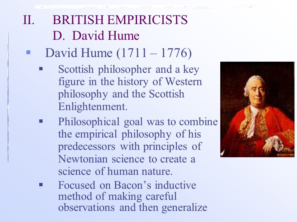 david hume empiricism David hume was a scottish philosopher, historian, economist, and essayist, who  is best known today for his highly influential system of philosophical empiricism,.