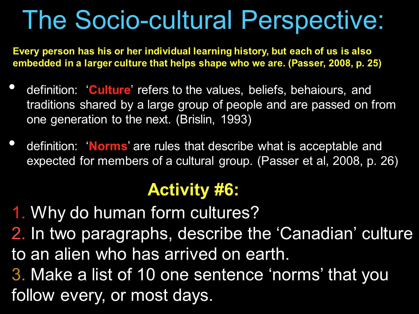 sociocultural perspective The sociocultural perspective is a theory used in fields such as psychology and is used to describe awareness of circumstances surrounding individuals and how their behaviors are affected specifically by their surrounding, social and cultural factors.