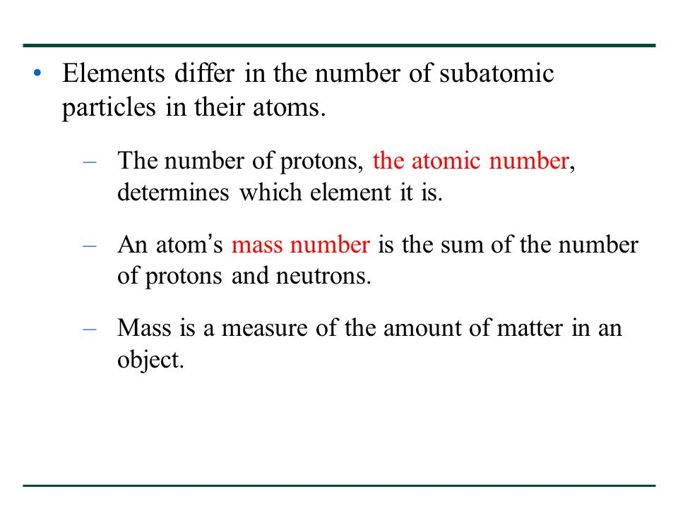 Elements differ in the number of subatomic particles in their atoms.
