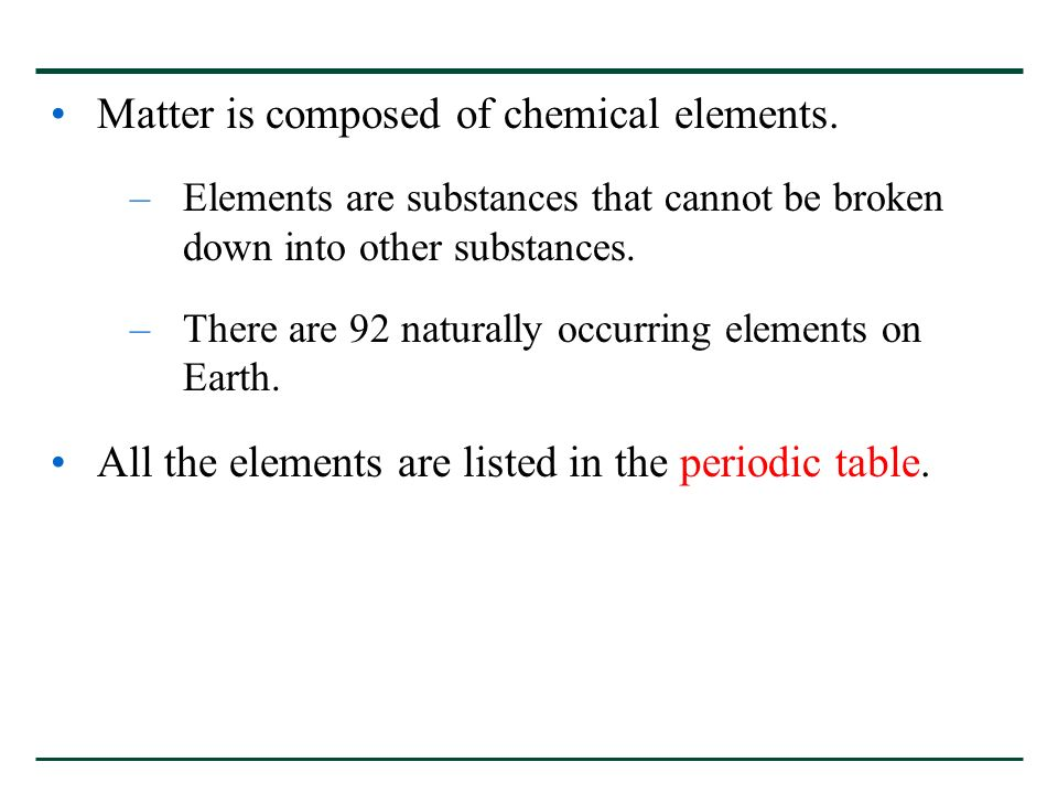Matter is composed of chemical elements.