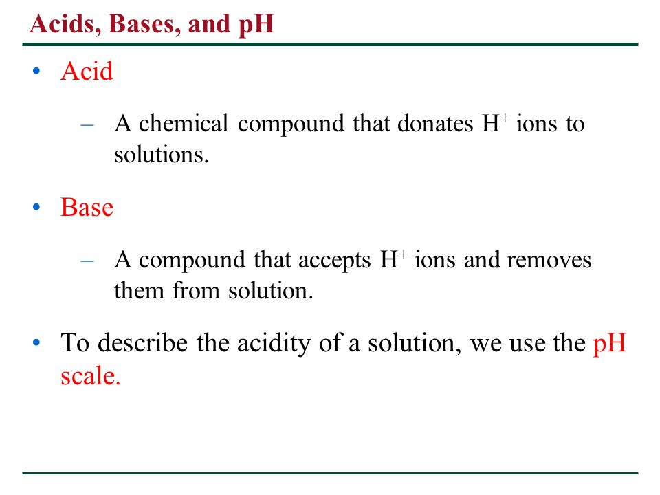 To describe the acidity of a solution, we use the pH scale.