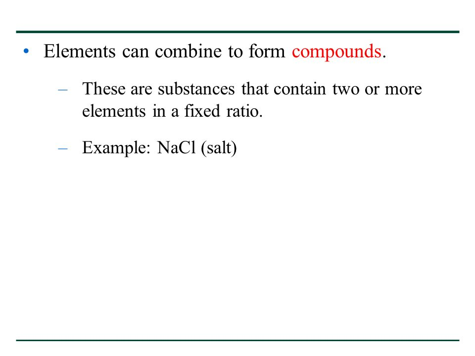 Elements can combine to form compounds.