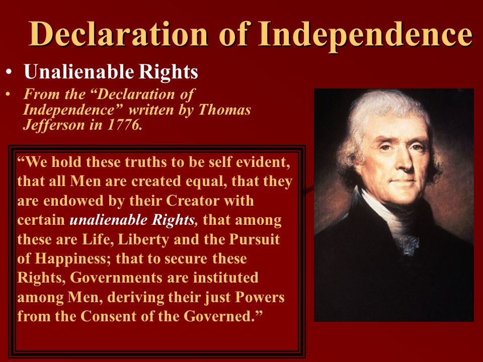 three unalienable rights of life liberty and the pursuit of happiness in the declaration of independ The declaration of independence never became living  that among these are life, liberty and the pursuit of happiness  the declaration of rights of.