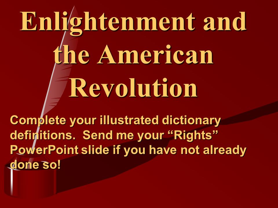 the american revolution and the enlightenment Teacher name marya runkle school t c williams enlightenment philosophers influenced the american revolution and the formation of the american.