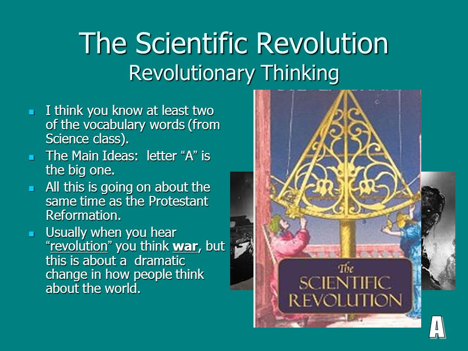 the main features of the scientific revolution The scientific revolution was not a revolution in the sense of a sudden eruption ushering in radical change, but a century-long process of discovery in which scientists built on the findings of those who had come before — from the scientific achievements of the ancient greeks to the scholarly contributions of islamic thinkers, to the work of certain late-medieval  what were.