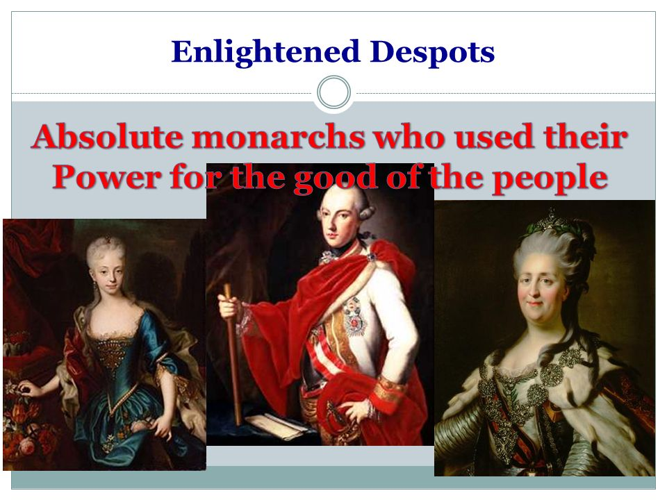 Absolute monarchs who used their Power for the good of the people