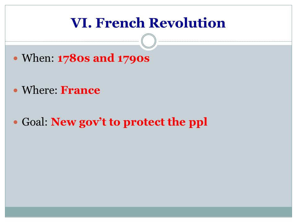 VI. French Revolution When: 1780s and 1790s Where: France