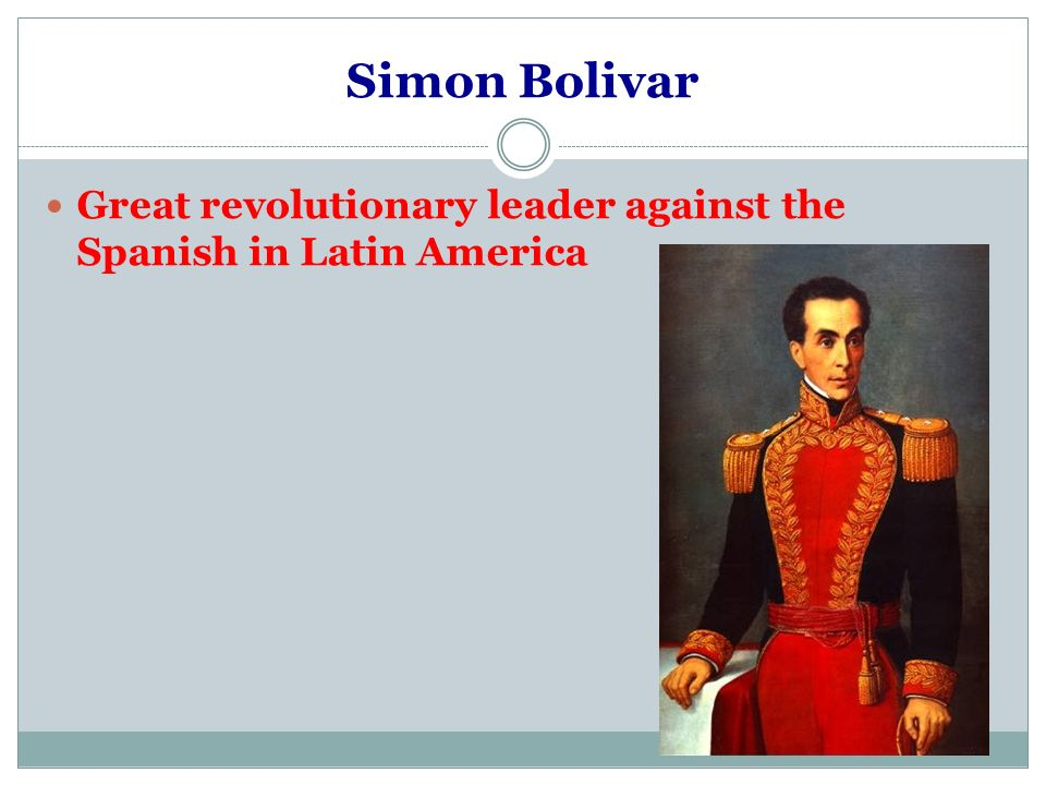 Simon Bolivar Great revolutionary leader against the Spanish in Latin America