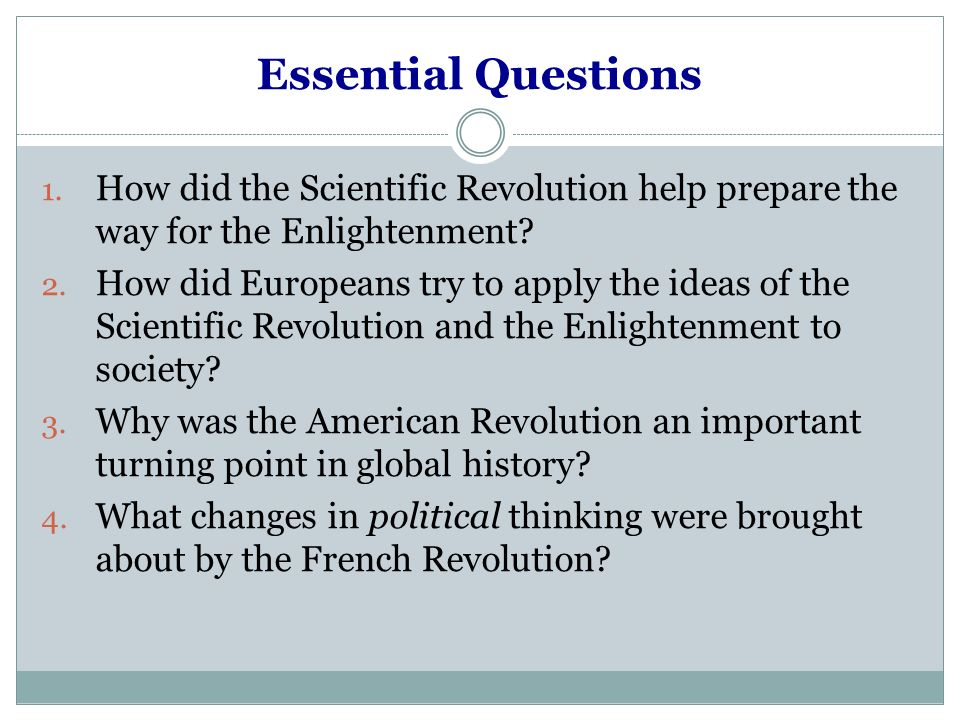 Essential Questions How did the Scientific Revolution help prepare the way for the Enlightenment