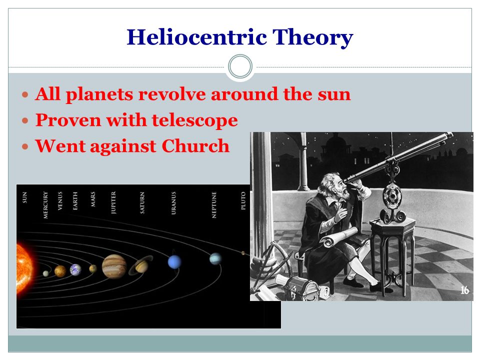 Heliocentric Theory All planets revolve around the sun