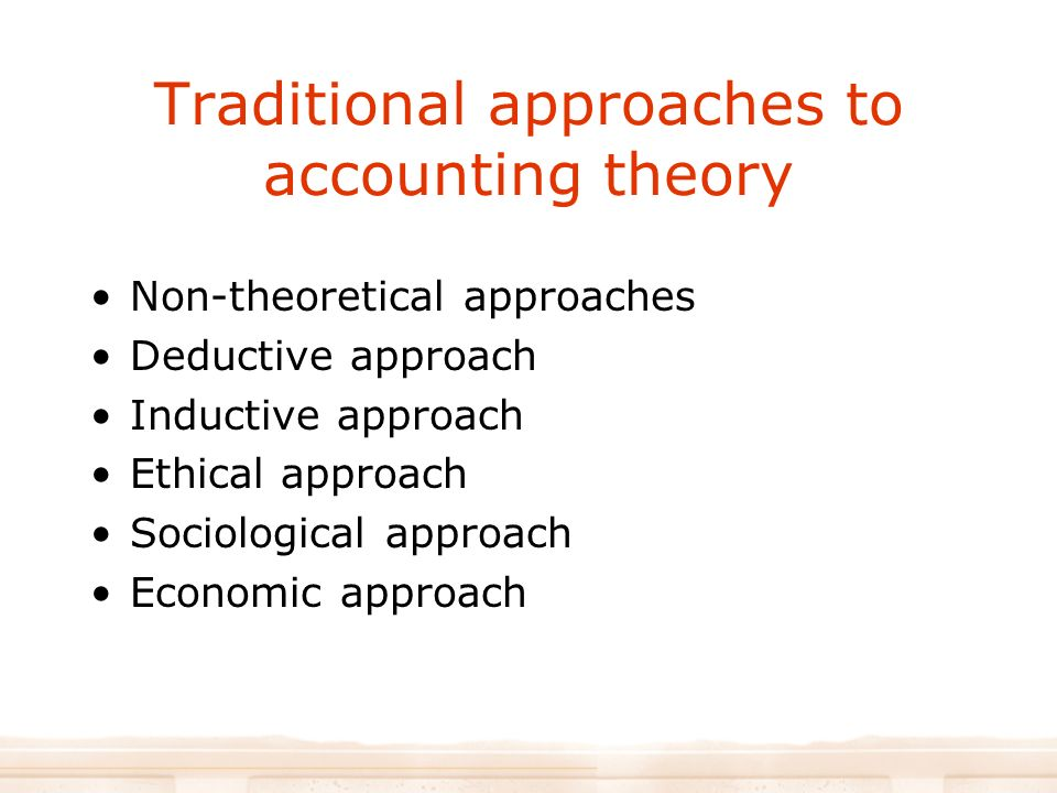 traditional approach in accounting theory This systematic demand of truths has reshaped the traditional concepts of time  and space,  research in pure management accounting theory (al-htaybat and .