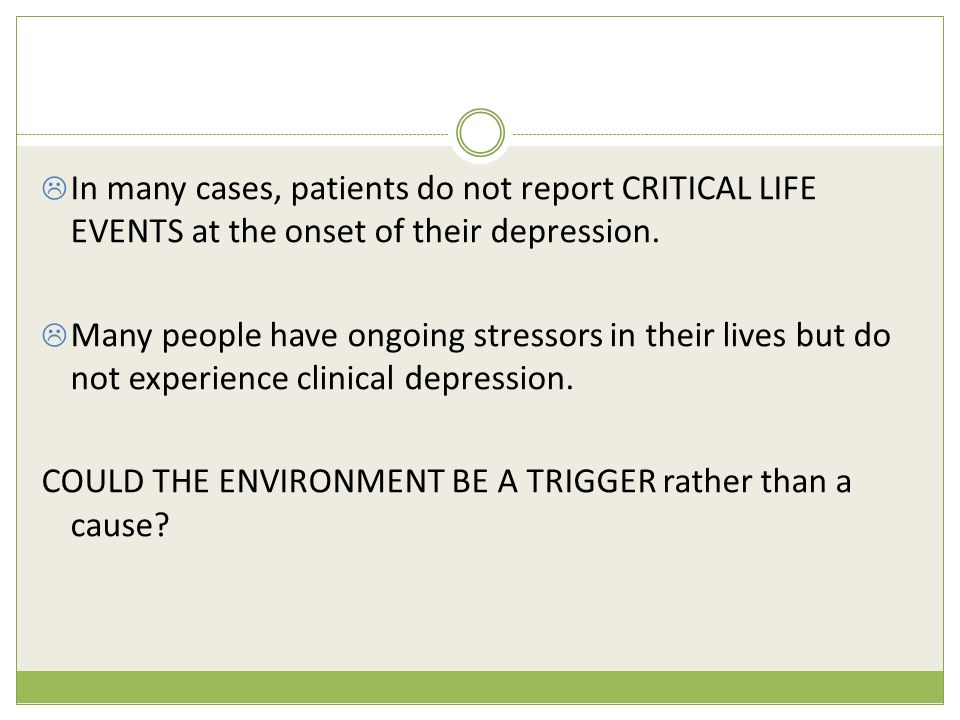 the role of life events in the onset of depression Linking stressful life events with an increased vulnerability for affective and  anxiety disorders stressful events often precede the onset of depression and  stress.