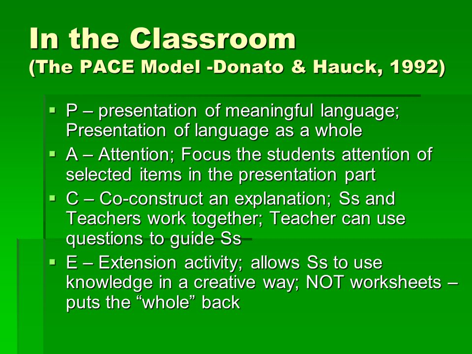 In the Classroom (The PACE Model -Donato & Hauck, 1992)