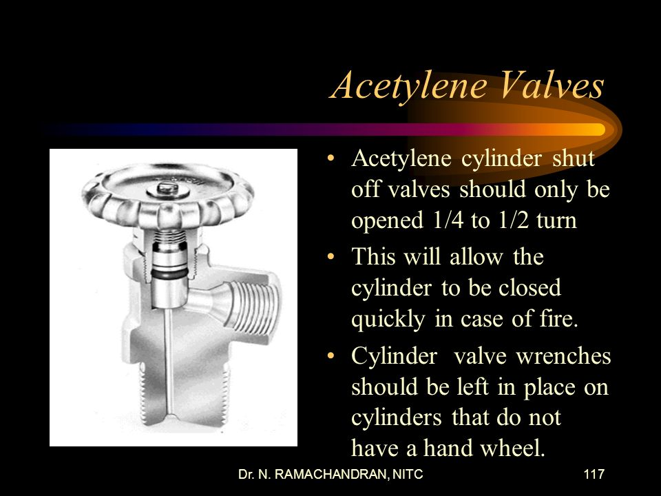 Acetylene Valves Acetylene cylinder shut off valves should only be opened 1/4 to 1/2 turn.