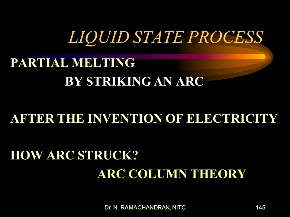 LIQUID STATE PROCESS PARTIAL MELTING BY STRIKING AN ARC