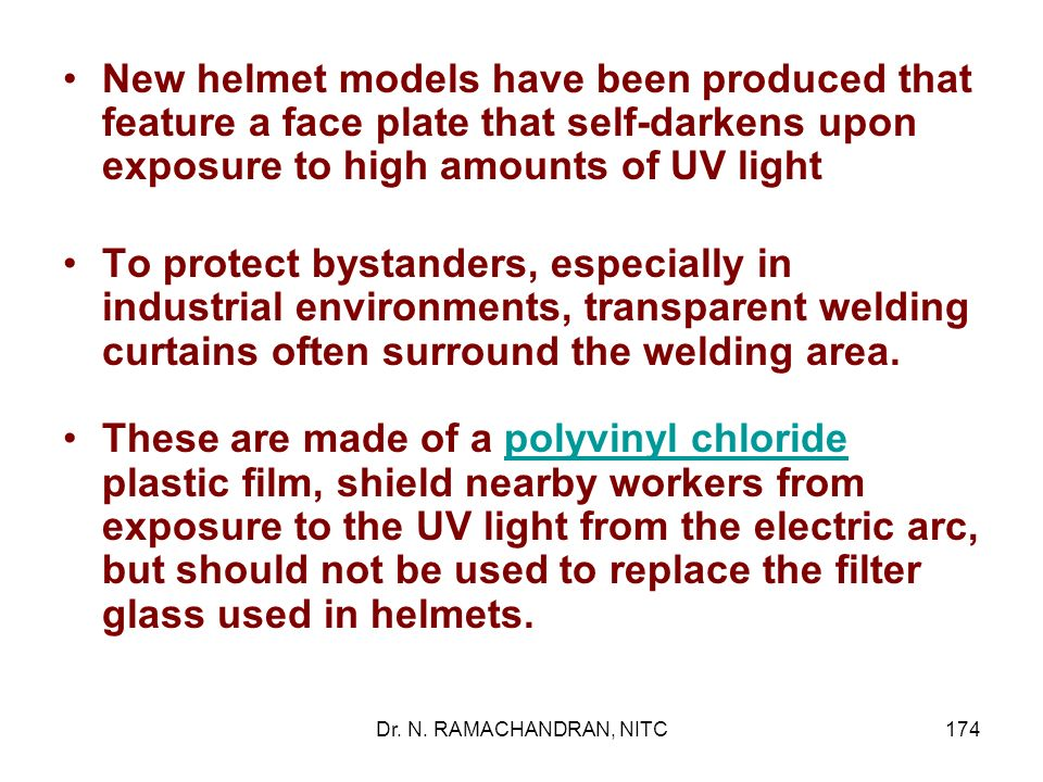New helmet models have been produced that feature a face plate that self-darkens upon exposure to high amounts of UV light