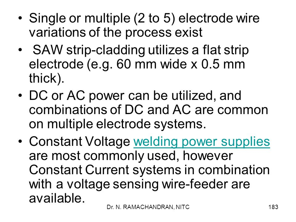 Single or multiple (2 to 5) electrode wire variations of the process exist