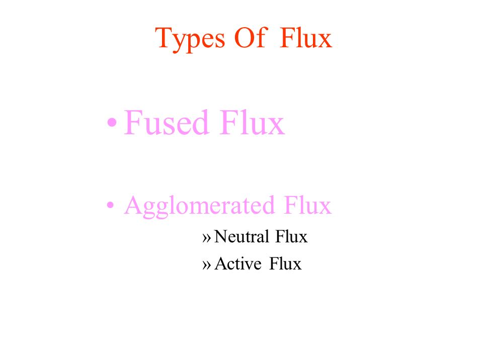 Types Of Flux Fused Flux Agglomerated Flux Neutral Flux Active Flux