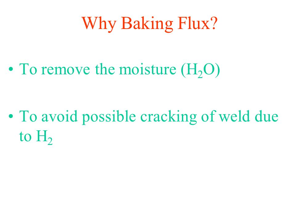 Why Baking Flux To remove the moisture (H2O)