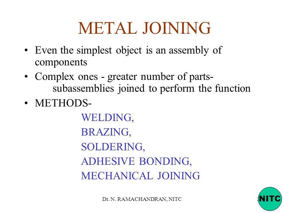 METAL JOINING Even the simplest object is an assembly of components