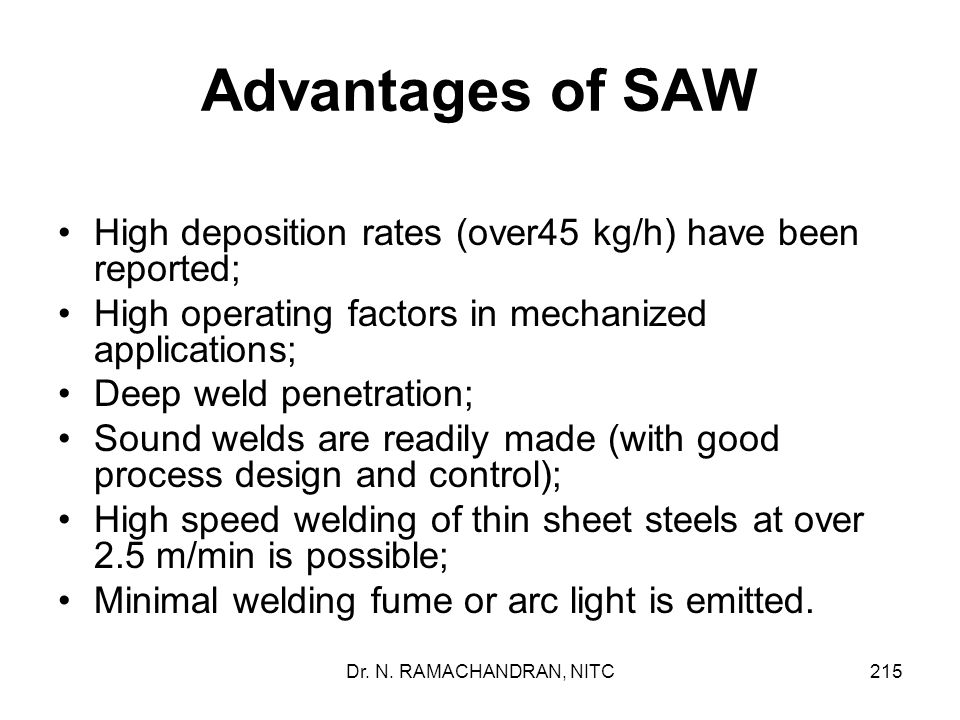Advantages of SAW High deposition rates (over45 kg/h) have been reported; High operating factors in mechanized applications;