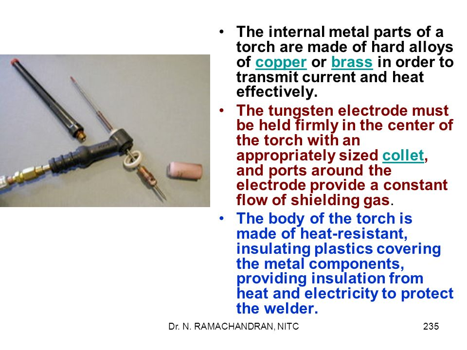 The internal metal parts of a torch are made of hard alloys of copper or brass in order to transmit current and heat effectively.