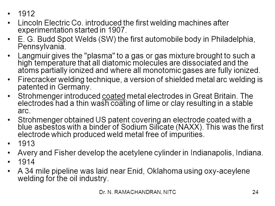1912 Lincoln Electric Co. introduced the first welding machines after experimentation started in 1907.