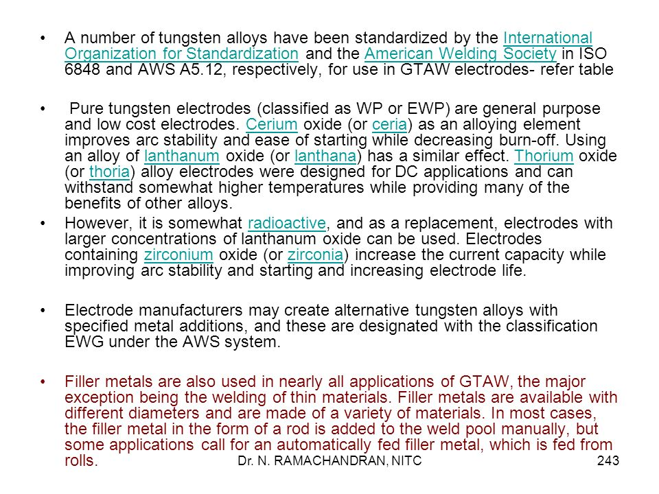 A number of tungsten alloys have been standardized by the International Organization for Standardization and the American Welding Society in ISO 6848 and AWS A5.12, respectively, for use in GTAW electrodes- refer table