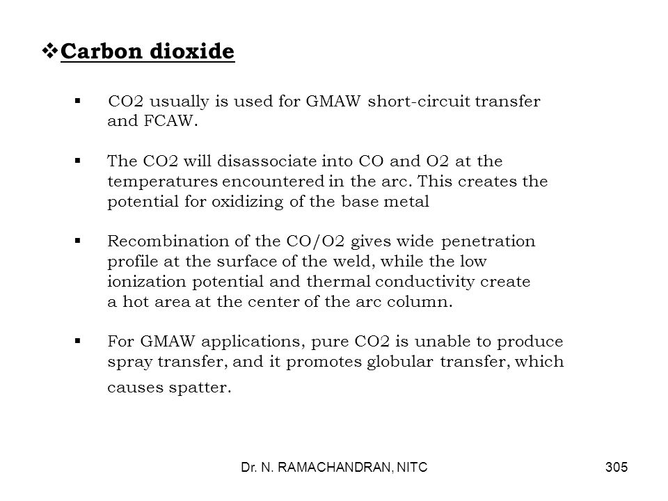 Carbon dioxide CO2 usually is used for GMAW short-circuit transfer and FCAW.
