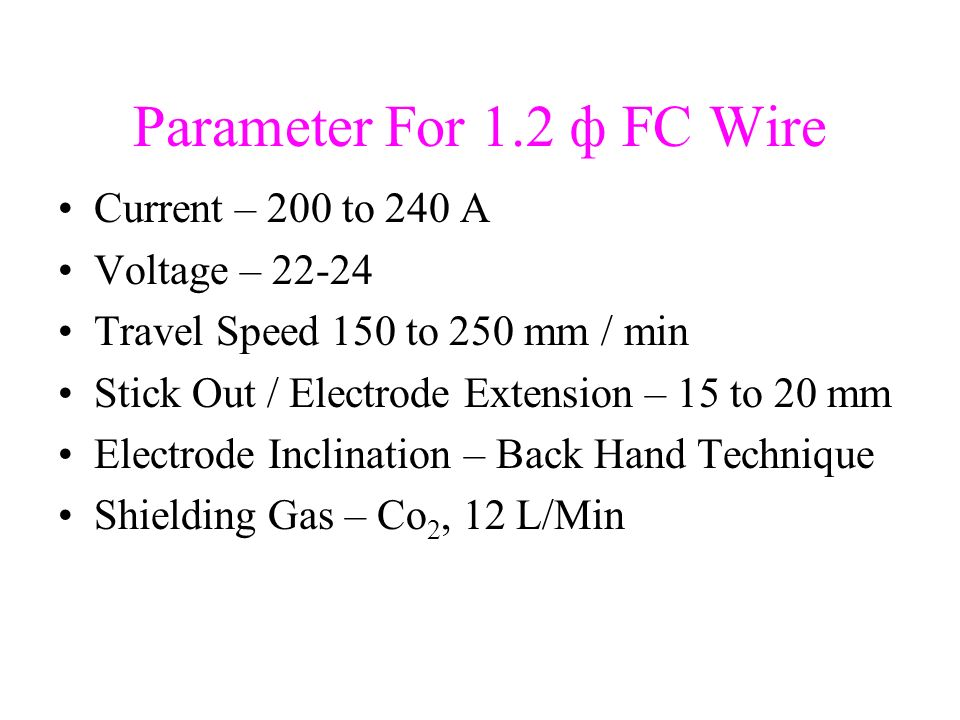 Parameter For 1.2 ф FC Wire Current – 200 to 240 A Voltage – 22-24