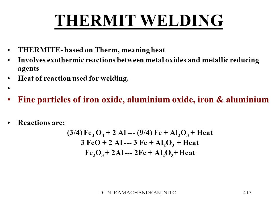 THERMIT WELDING THERMITE- based on Therm, meaning heat. Involves exothermic reactions between metal oxides and metallic reducing agents.