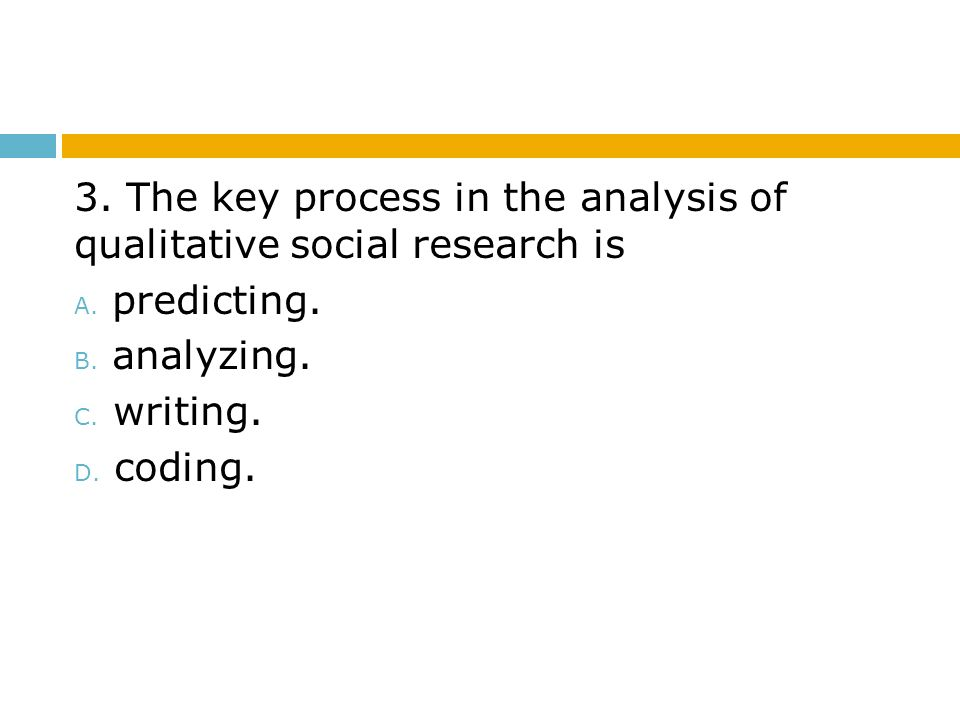 3. The key process in the analysis of qualitative social research is