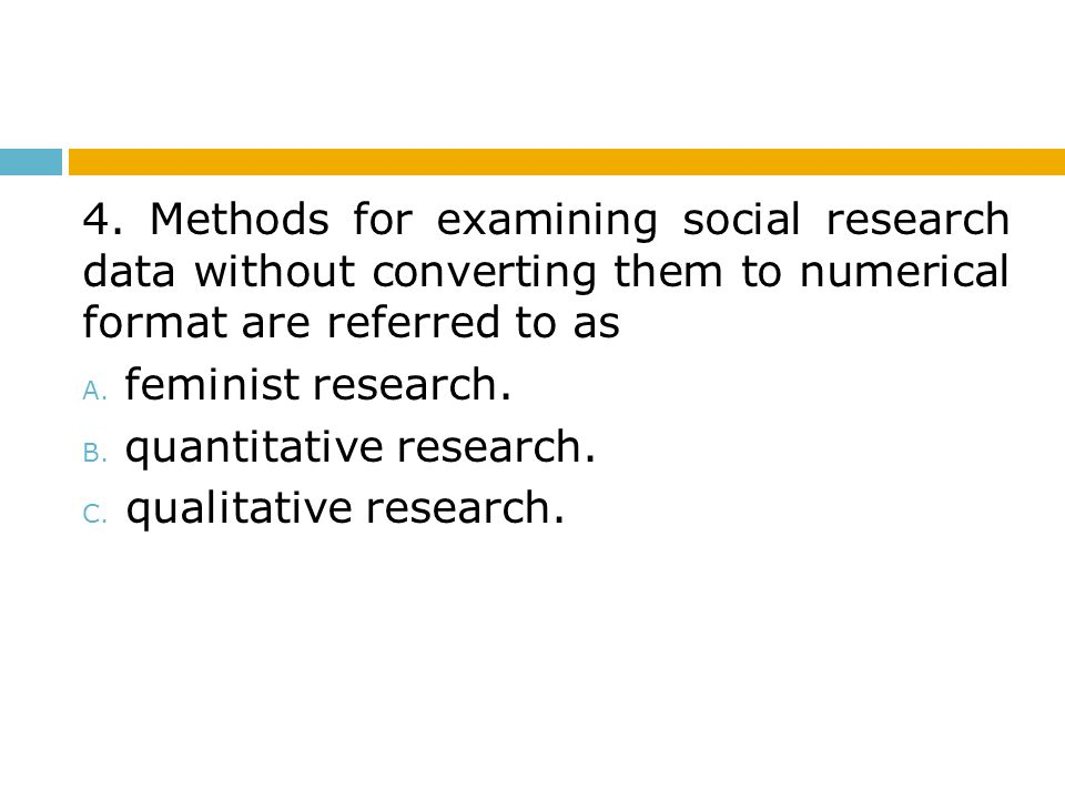 4. Methods for examining social research data without converting them to numerical format are referred to as