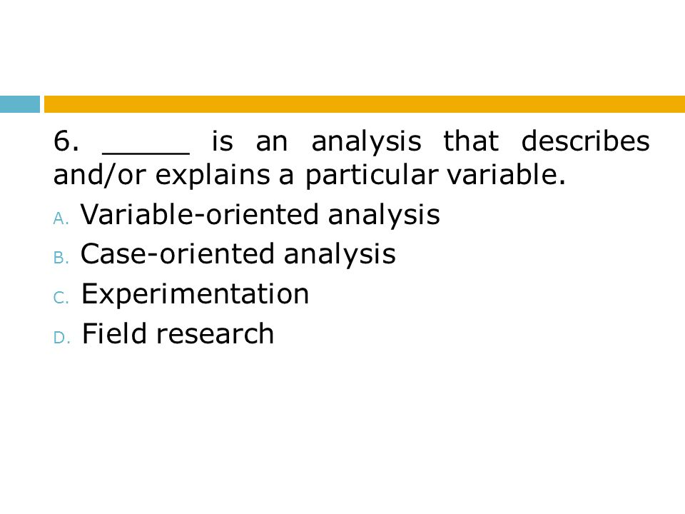 6. _____ is an analysis that describes and/or explains a particular variable.