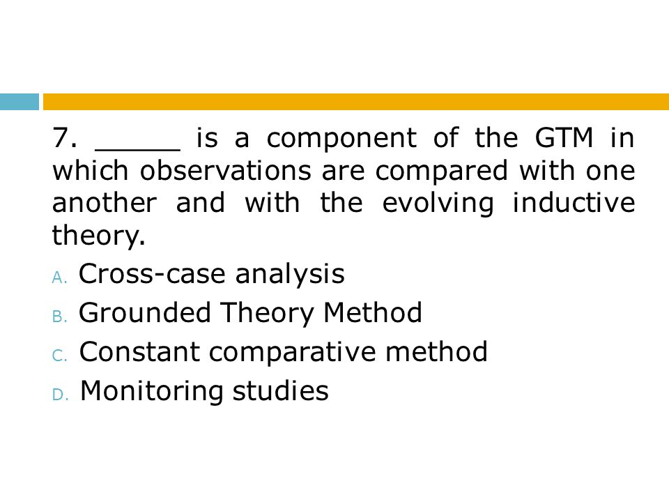 7. _____ is a component of the GTM in which observations are compared with one another and with the evolving inductive theory.