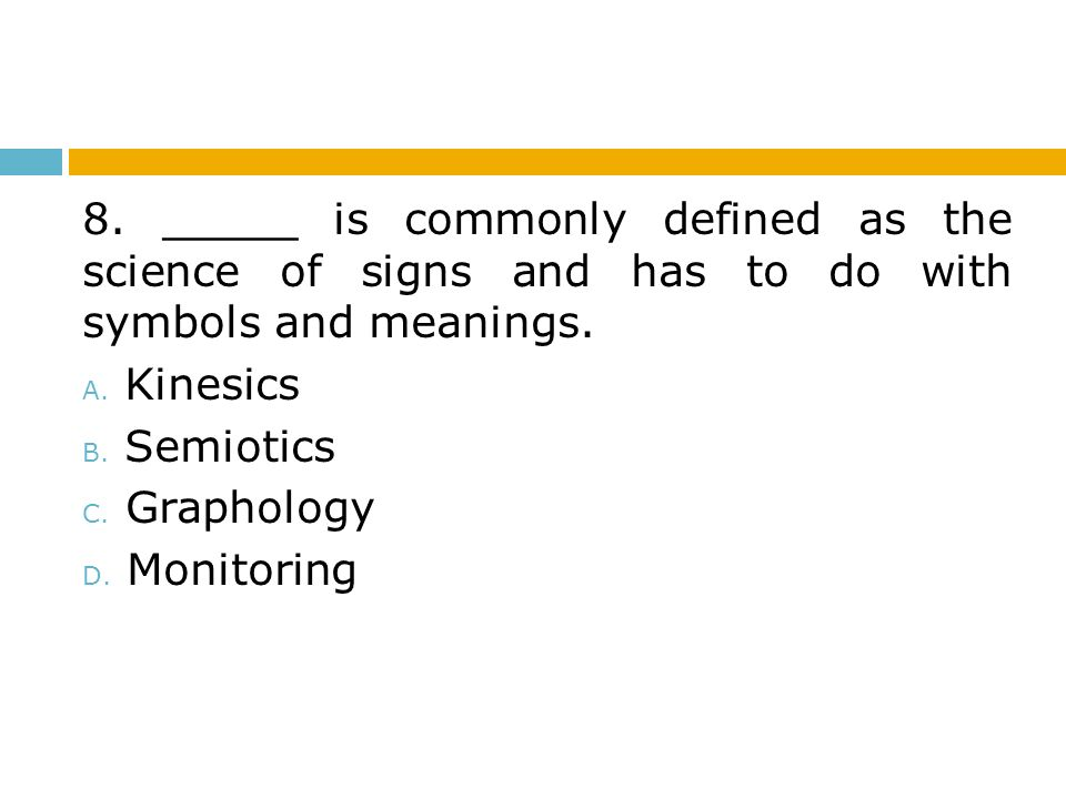 8. _____ is commonly defined as the science of signs and has to do with symbols and meanings.