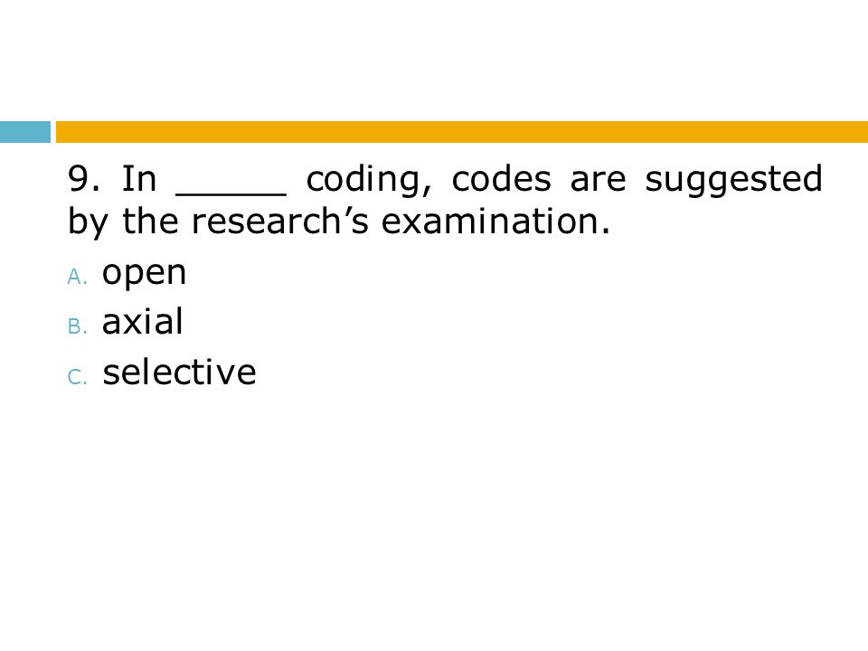 9. In _____ coding, codes are suggested by the research's examination.