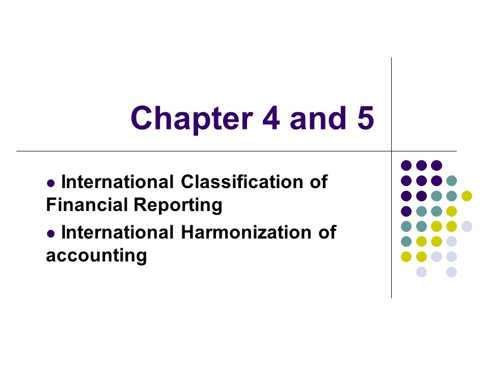 Chapter 4 and 5 International Classification of Financial Reporting